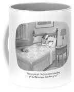 Honey, Wake Up!  I Just Remembered Something Coffee Mug