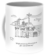 All Right, You're Free To Go. We're In This Coffee Mug