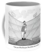 I Love You. We All Love You. Now Throw Some Coffee Mug