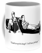 Could We Up The Dosage?  I Still Have Feelings Coffee Mug