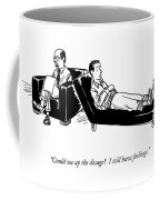 Could We Up The Dosage?  I Still Have Feelings Coffee Mug by Alex Gregory