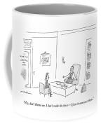 Hey, Don't Blame Me. I Don't Make The Laws - Coffee Mug