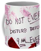 Do Not Ever Disturb Coffee Mug