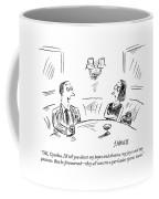 Ok, Cynthia, I'll Tell You About My Hopes Coffee Mug