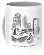 Well, Now That You Have It, You Can Stop Worrying Coffee Mug