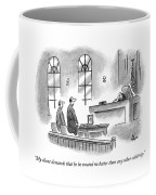 My Client Demands That He Be Treated No Better Coffee Mug