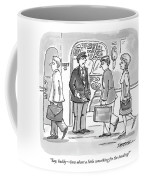 Say, Buddy - How About A Little Something Coffee Mug