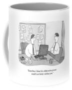 Sometimes I Think The Collaborative Process Coffee Mug