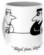 'alleged,' Please, 'alleged.' Coffee Mug
