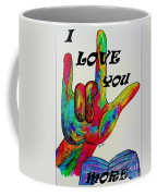 American Sign Language I Love You More Coffee Mug by Eloise Schneider
