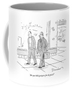 Are You Taking Anyone For The Pain? Coffee Mug