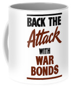 Back The Attack With War Bonds  Coffee Mug