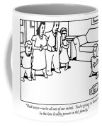 Bad News - We're All Out Of Our Minds.  You're Coffee Mug