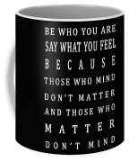 Be Who You Are Say What You Feel Coffee Mug