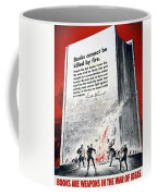 Books Are Weapons In The War Of Ideas 1942 Us World War II Anti-german Poster Showing Nazis  Coffee Mug