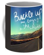 Buckle Up And Enjoy The Ride Coffee Mug