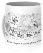 But What If That Guy In The Bleachers Is Right? Coffee Mug