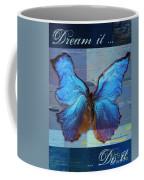 Butterfly Art - Dream It Do It - 99at3a Coffee Mug