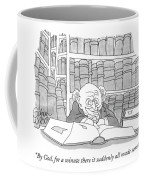 By God, For A Minute There It Suddenly All Made Coffee Mug