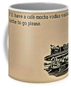 Cafe Mocha Vodka Valium Coffee Mug