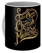 Cherish The Moments Coffee Mug