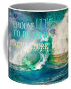 Choose Life To Be Your Adventure Coffee Mug