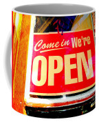 Come In We're Open Coffee Mug
