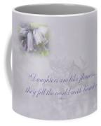 Daughters Are Like Flowers Coffee Mug