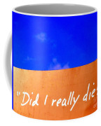 Did I Really Die Coffee Mug