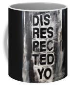 Disrespected Yo Coffee Mug by Linda Woods