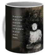Do Not Dwell In The Past Coffee Mug by Bill Cannon