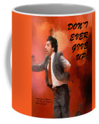 Don't Ever Give Up Coffee Mug