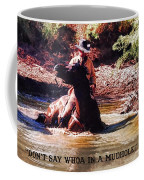 Don't Say Whoa In A Mudhole Coffee Mug