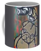 Don't You Dog Me 1 Coffee Mug