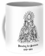 Dressing For Success 1558-1603 Coffee Mug