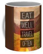 Eat Well Travel Often Coffee Mug by Pati Photography