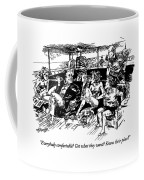 Everybody Comfortable? Got What They Want? Know Coffee Mug