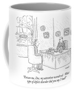 Excuse Me, Doc, My Attention Wandered.  What Type Coffee Mug