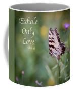 Exhale Only Love Coffee Mug