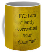 Fyi I Am Silently Correcting Your Grammar Coffee Mug