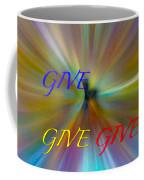Give Give Give Coffee Mug