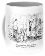 Gotta Run, Sweetheart. By The Way, That Was One Coffee Mug