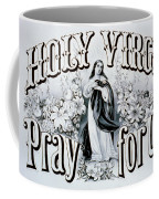 Holy Virgin Pray For Us Coffee Mug by Bill Cannon