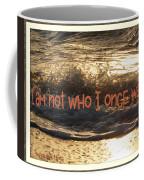 I Am Not Who I Once Was Coffee Mug