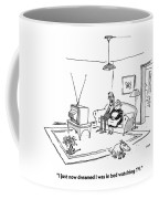 I Just Now Dreamed I Was In Bed Watching Tv Coffee Mug