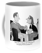I Know These Are Things You Don't Want To Hear Coffee Mug