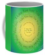 I Like You Just The Way You Are 3 Coffee Mug