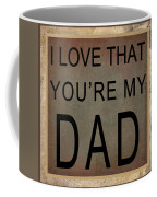 I Love That You're My Dad Coffee Mug