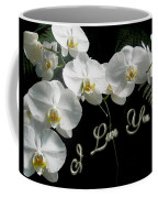 I Love You Greeting - White Moth Orchids Coffee Mug