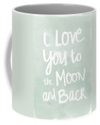 I Love You To The Moon And Back- Inspirational Quote Coffee Mug